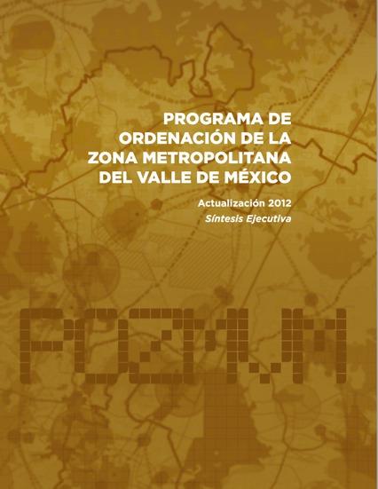 Programa de Ordenación de la Zona Metropolitana del Valle de México. Actualización 2012. Síntesis Ejecutiva
