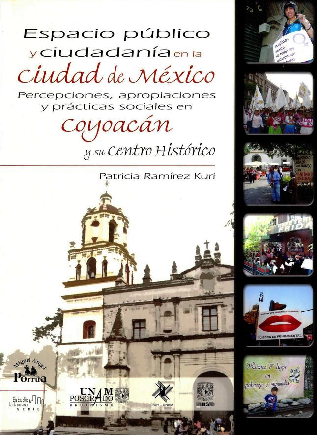 Espacio público y ciudadanía en la Ciudad de México. Percepciones, apropiaciones y prácticas sociales en Coyoacán y su Centro Histórico