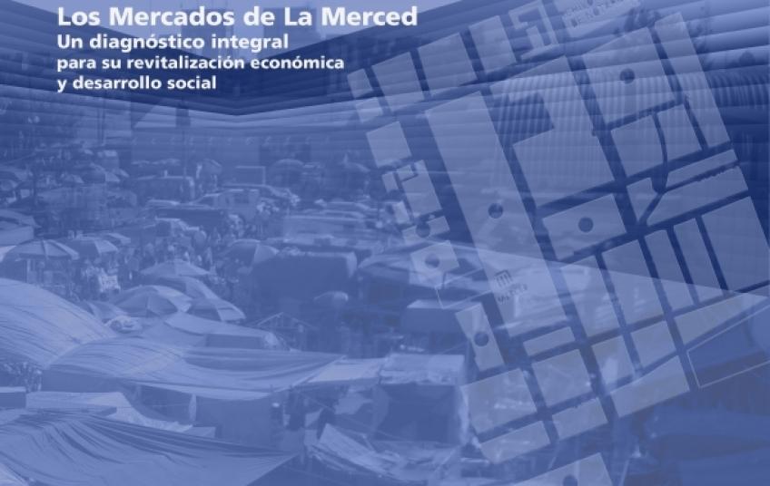 Los Mercados de La Merced. Un diagnóstico integral para su revitalización económica y desarrollo social