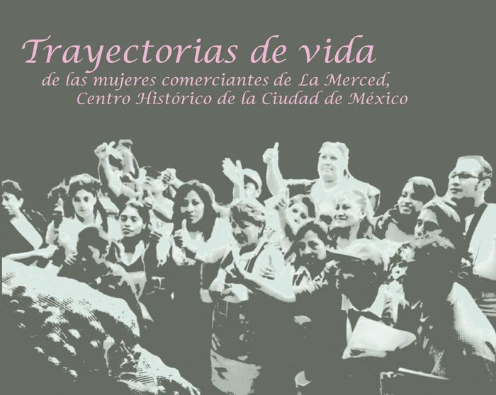 Trayectorias de vida de las mujeres comerciantes de La Merced, Centro Histórico de la Ciudad de México