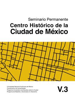 Cuaderno del Seminario Permanente Centro Histórico de la Ciudad de México. Vol. 3 (Digital)